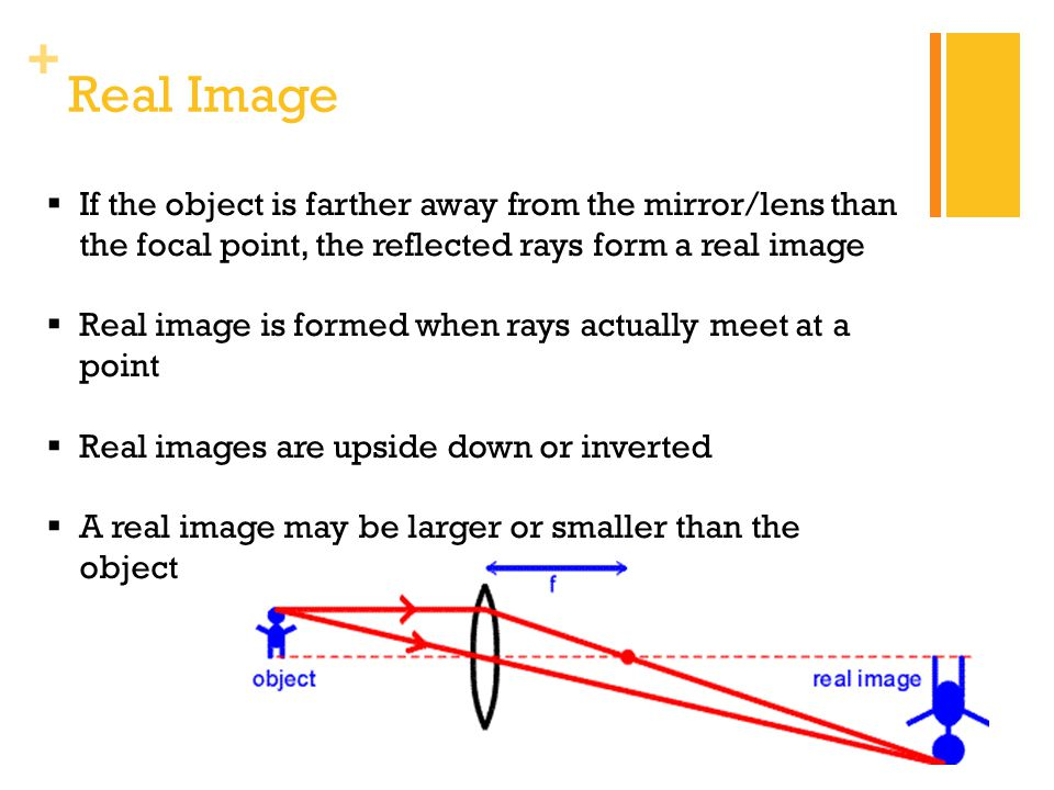 Real Image If the object is farther away from the mirror/lens than the focal point, the reflected rays form a real image.