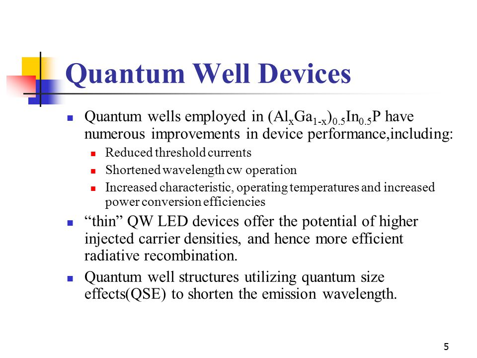 Quantum Well Devices Quantum wells employed in (AlxGa1-x)0.5In0.5P have numerous improvements in device performance,including:
