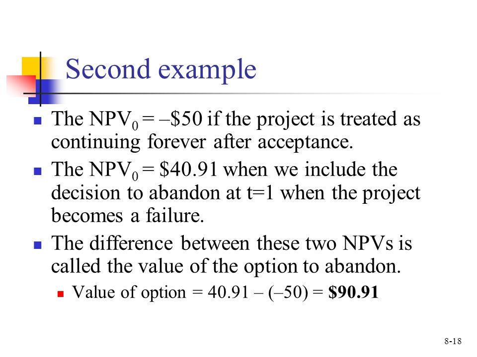 Second example The NPV0 = –$50 if the project is treated as continuing forever after acceptance.