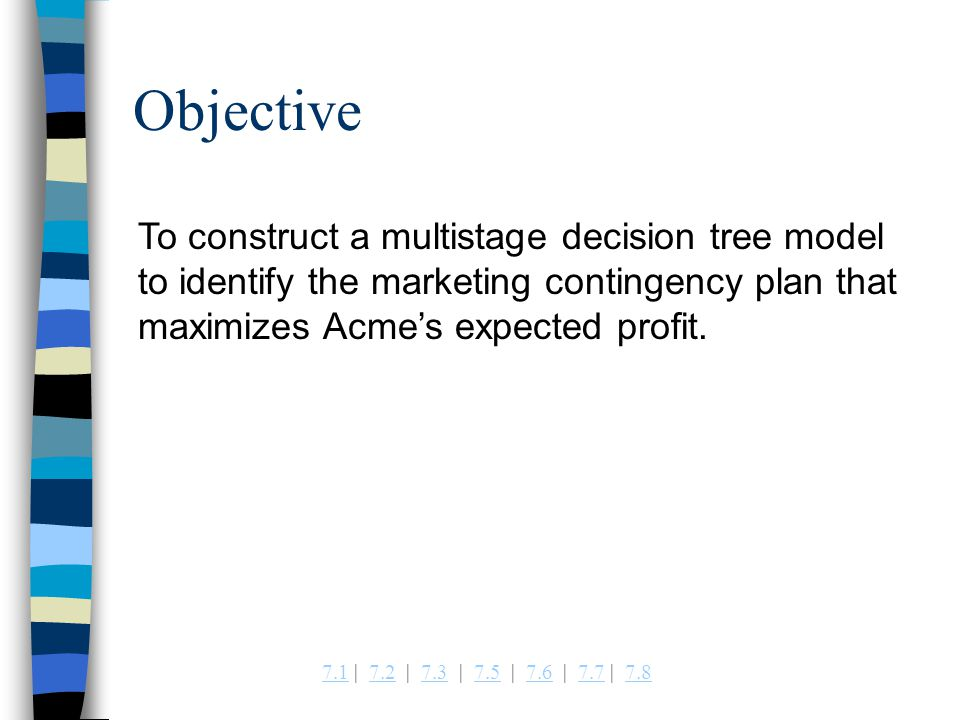 Objective To construct a multistage decision tree model to identify the marketing contingency plan that maximizes Acme's expected profit.