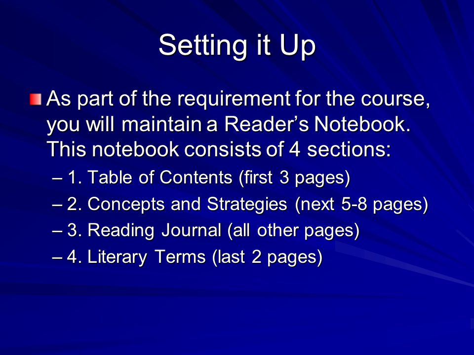 Setting it Up As part of the requirement for the course, you will maintain a Reader's Notebook. This notebook consists of 4 sections: