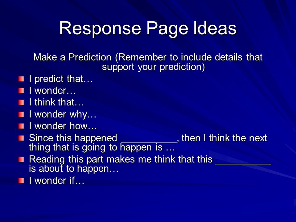 Response Page Ideas Make a Prediction (Remember to include details that support your prediction) I predict that…