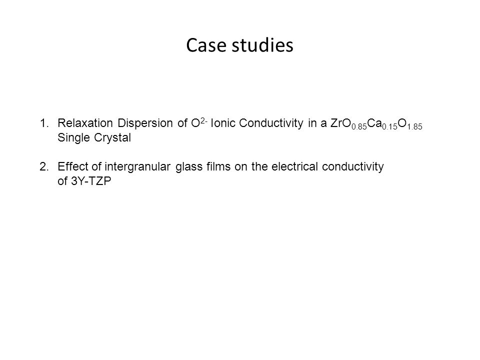 Case studies Relaxation Dispersion of O2- Ionic Conductivity in a ZrO0.85Ca0.15O1.85 Single Crystal.