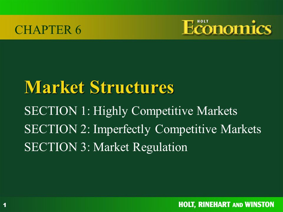 Market Structures CHAPTER 6 SECTION 1: Highly Competitive Markets