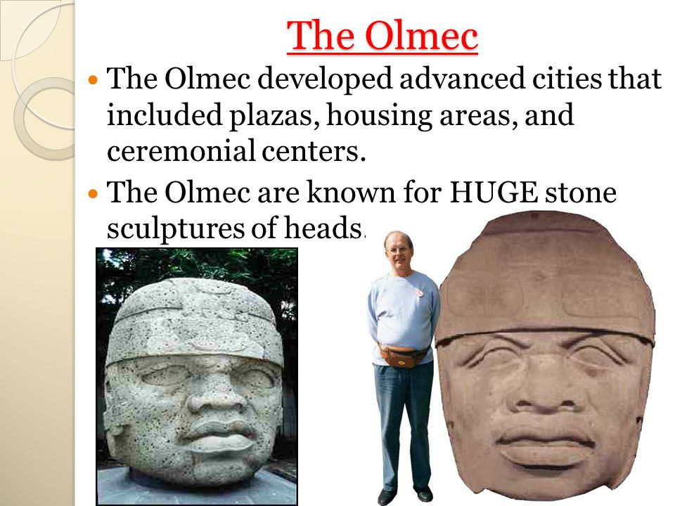 The Olmec The Olmec developed advanced cities that included plazas, housing areas, and ceremonial centers.