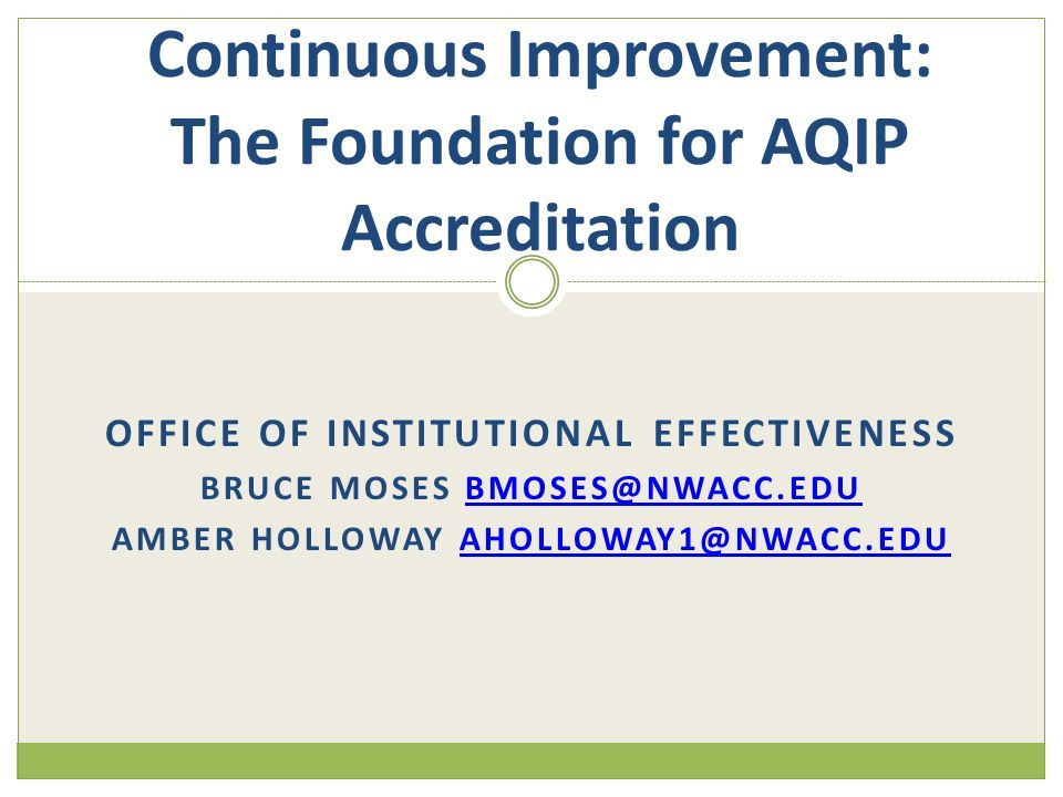 Continuous improvement the foundation for aqip - Office of institutional effectiveness ...