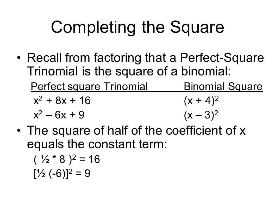 Completing The Square Recall From Factoring That A Perfectsquare Trinomial  Is The Square Of Basics A Factoring Binomials 1