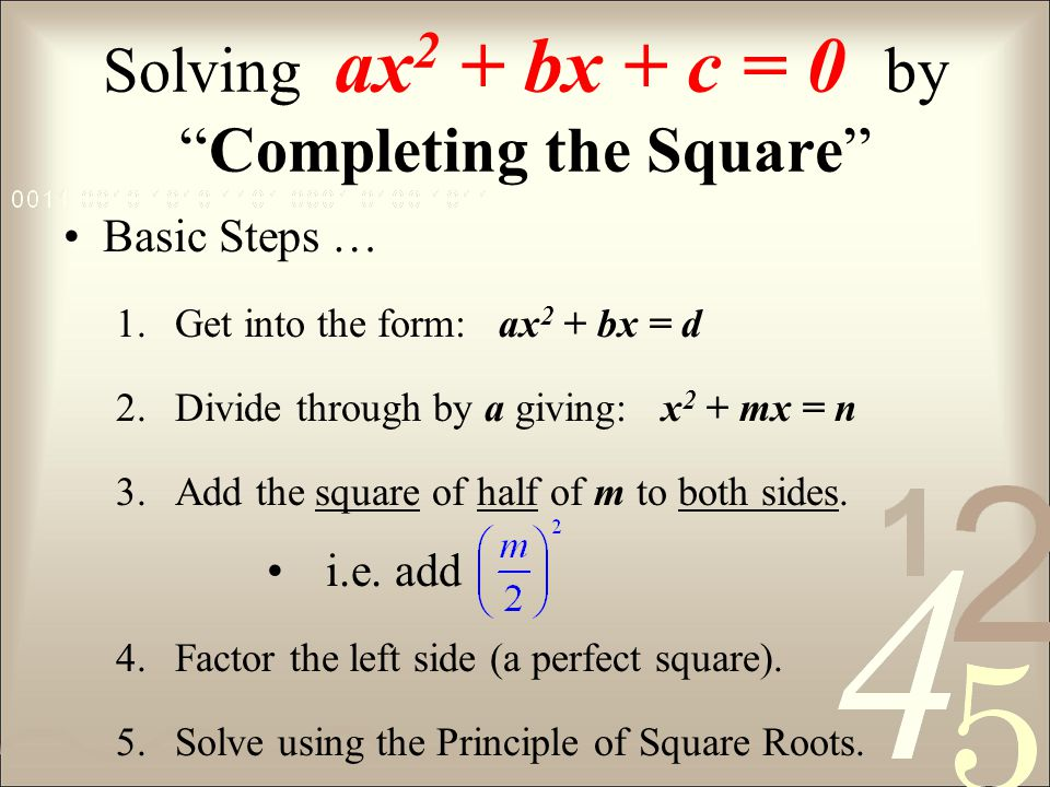 Solving ax2 + bx + c = 0 by Completing the Square