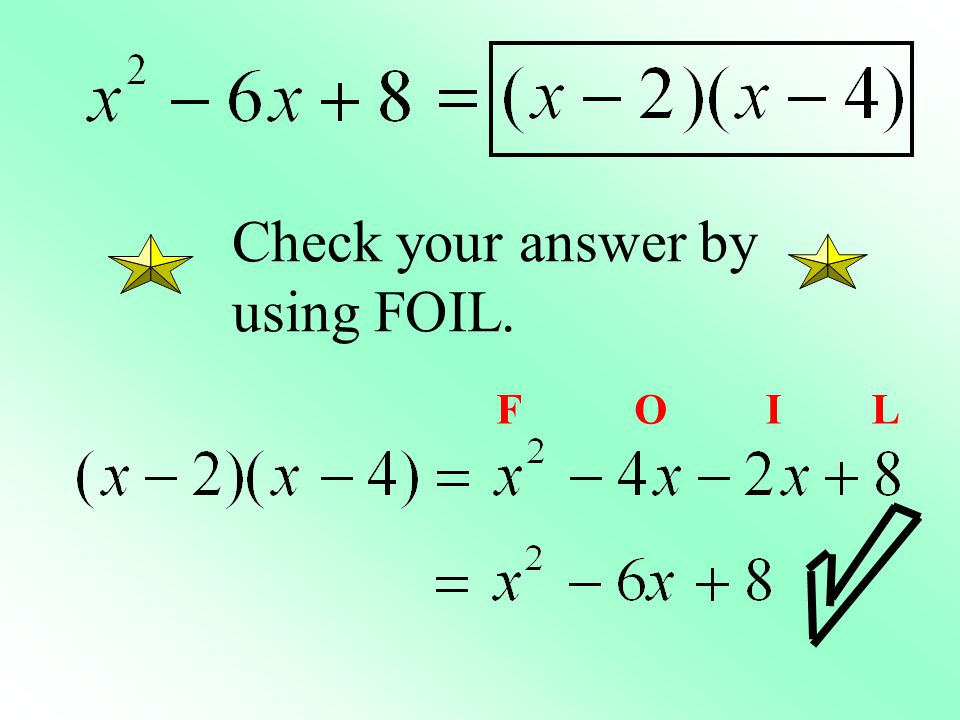 Check your answer by using FOIL.