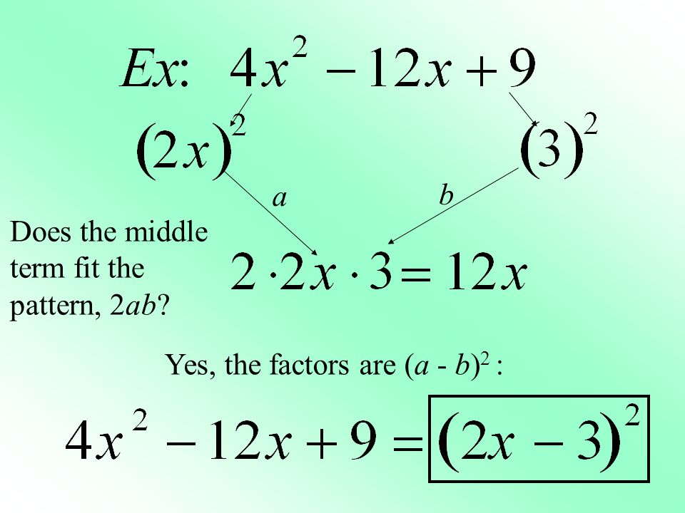 a b Does the middle term fit the pattern, 2ab Yes, the factors are (a - b)2 :