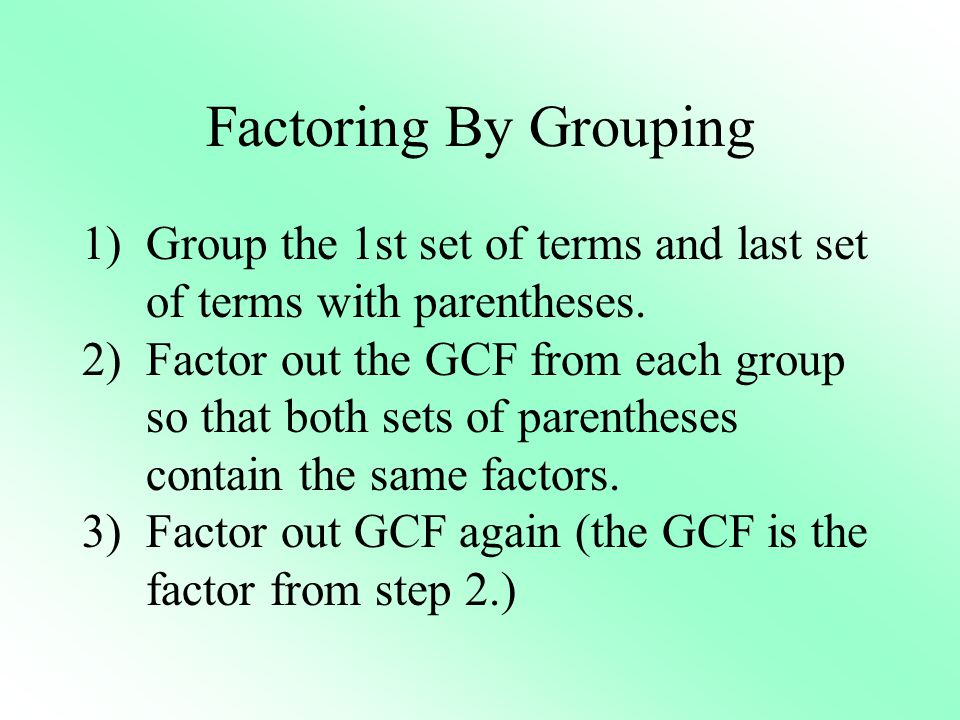 Factoring By Grouping Group the 1st set of terms and last set of terms with parentheses.