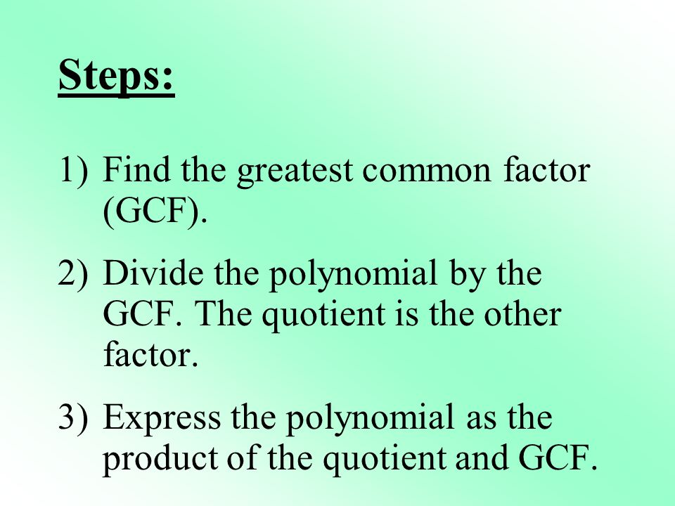 Steps: Find the greatest common factor (GCF).
