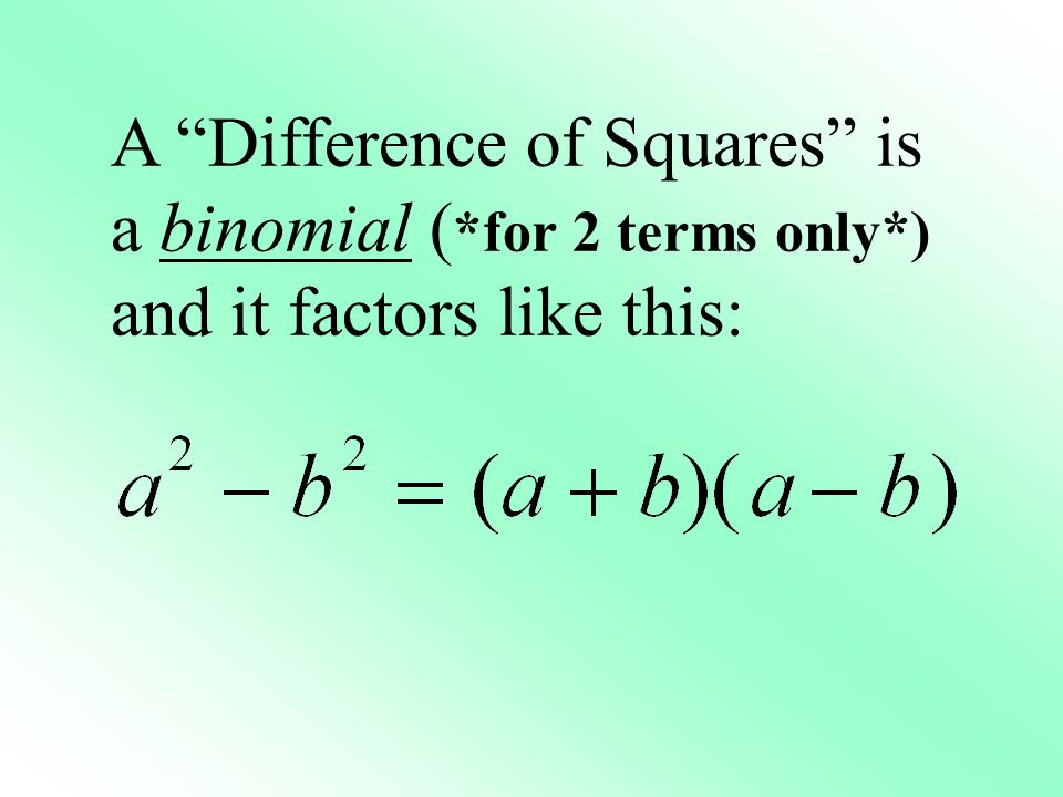 A Difference of Squares is a binomial (. for 2 terms only