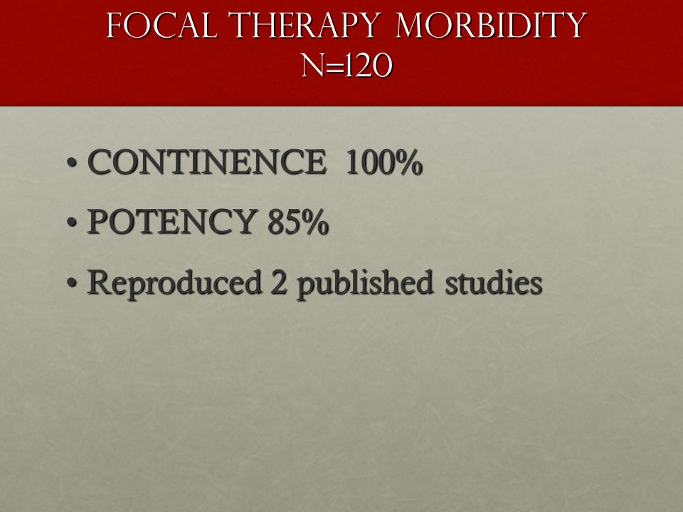 FOCAL THERAPY MORBIDITY N=120