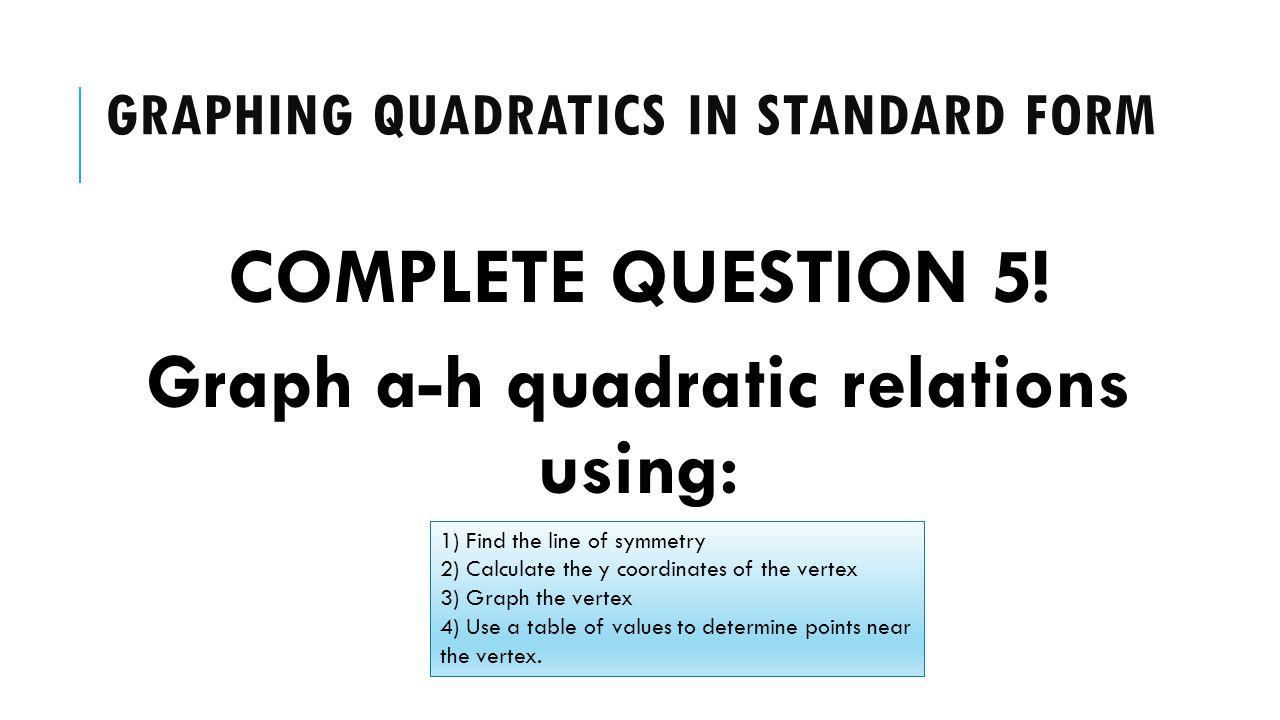 Quadtratic relations standard form ppt download graphing quadratics in standard form falaconquin