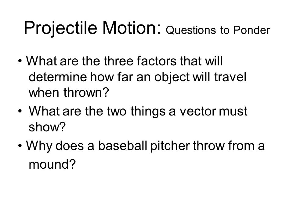 questions on projectile motion Start studying physics projectile motion (concept questions) learn vocabulary, terms, and more with flashcards, games, and other study tools.