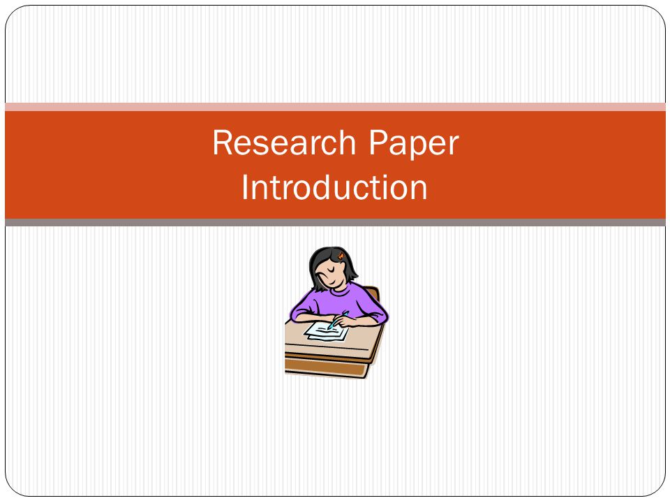 beginning a research paper introduction Take the first step: make sure to start right away and begin collecting your resources several weeks may seem like plenty of time to complete a research paper, but time can slip away leaving you with a week (or less) to finish.