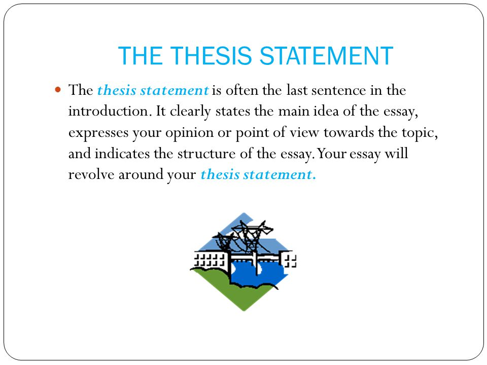 is the thesis statement the last sentence in the introduction Main idea, thesis statement, topic sentences  this process allows for a narrowing of our topic for the reader to get a proper introduction to the context through which our writing should be.