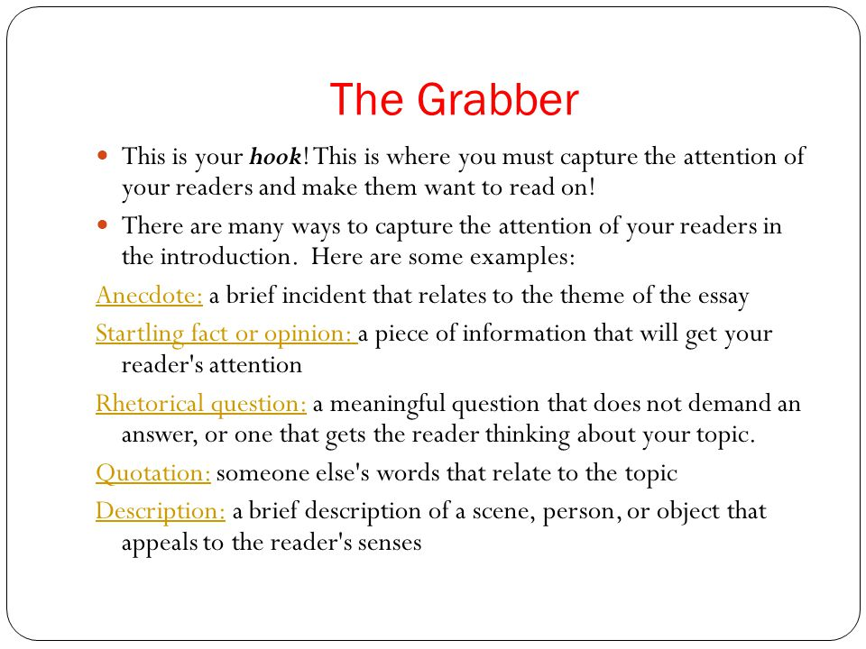 the grabber this is your hook this is where you must capture the attention of - Examples Of Attention Grabbers For Essays