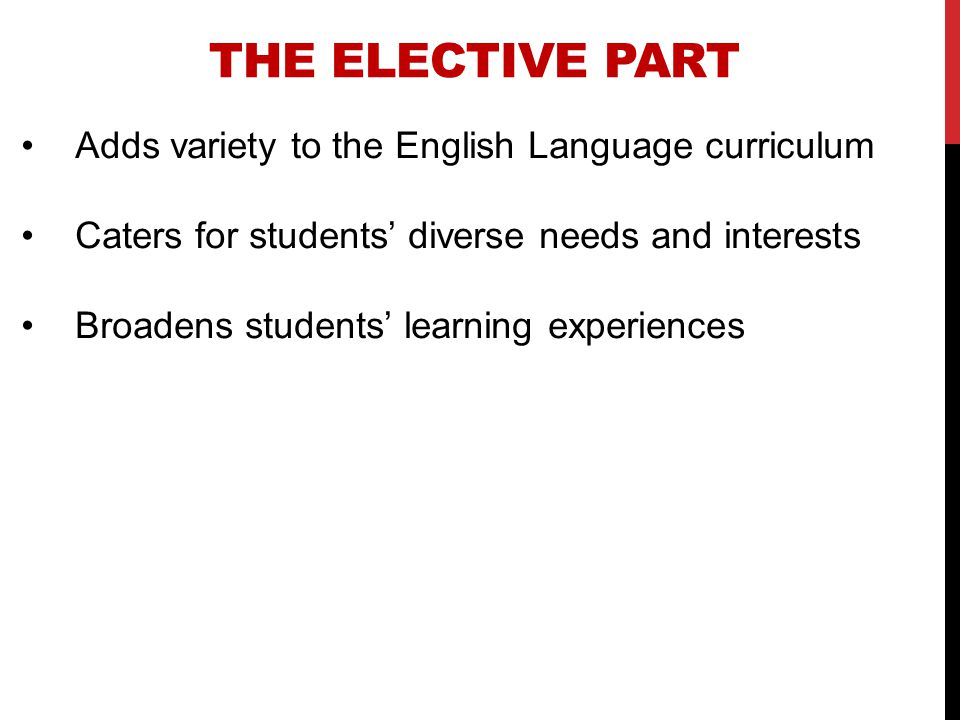 The Elective Part Adds variety to the English Language curriculum