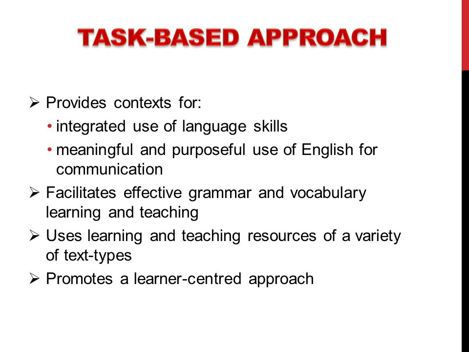 Task-based approach Provides contexts for: