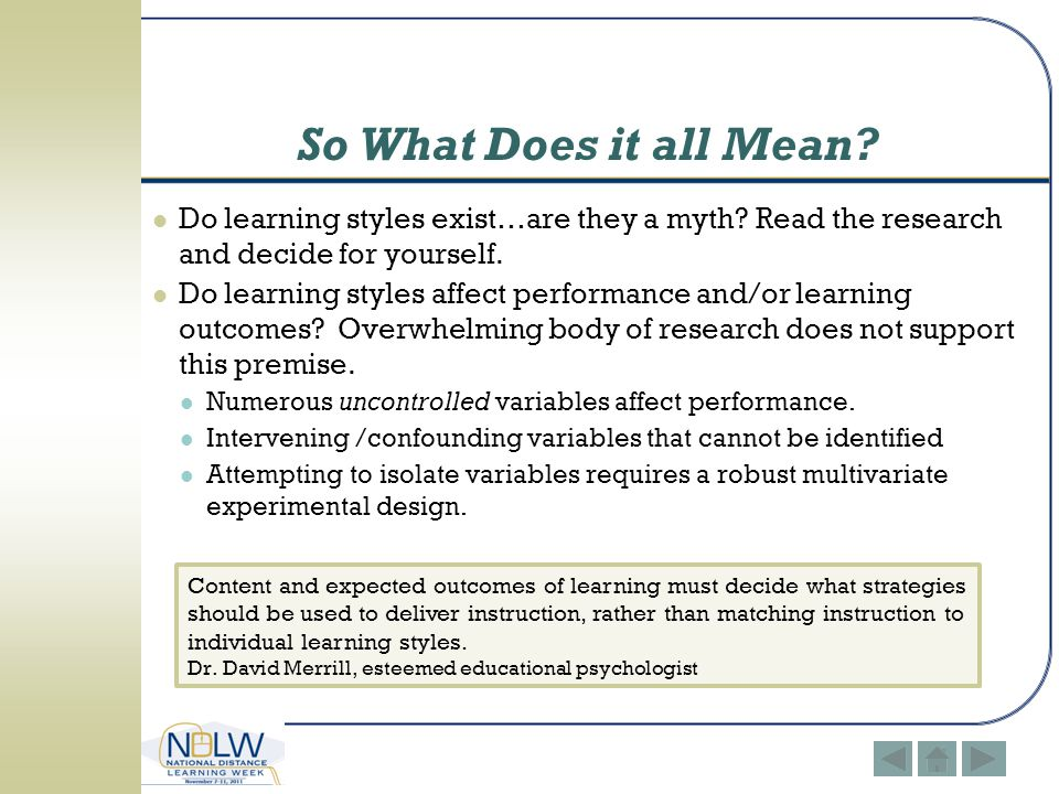 So What Does it all Mean Do learning styles exist…are they a myth Read the research and decide for yourself.