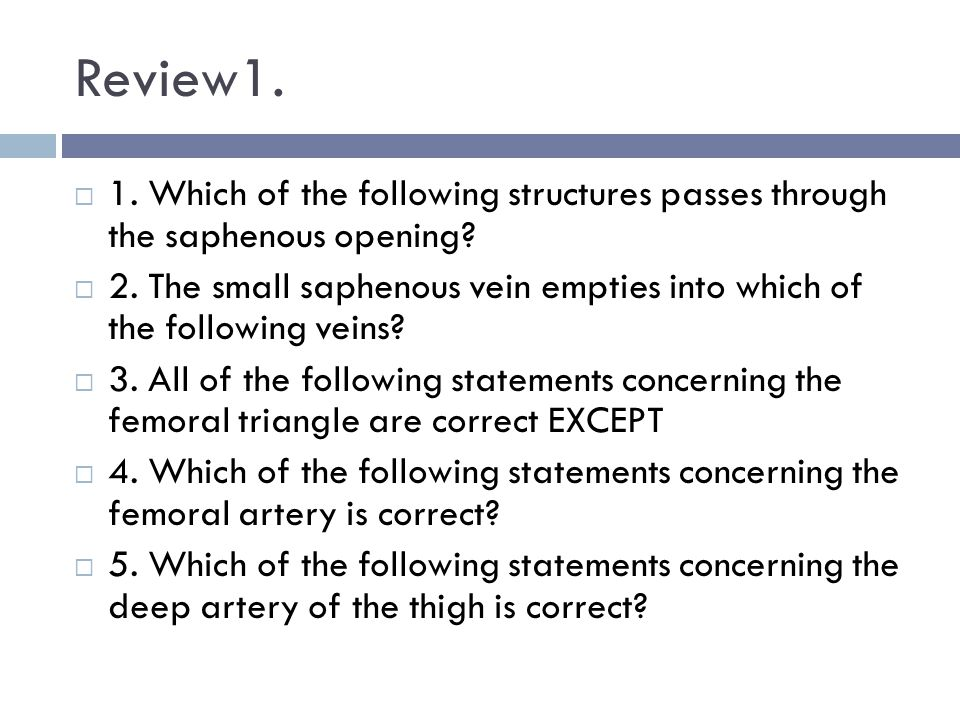 Review1. 1. Which of the following structures passes through the saphenous opening