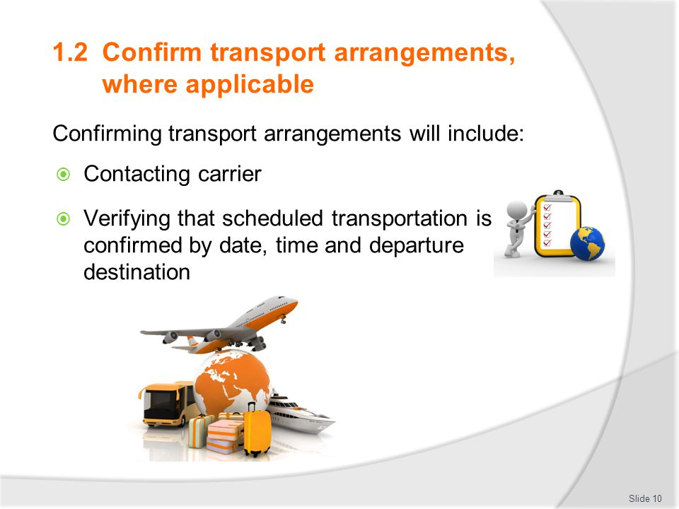 1.2 Confirm transport arrangements, where applicable