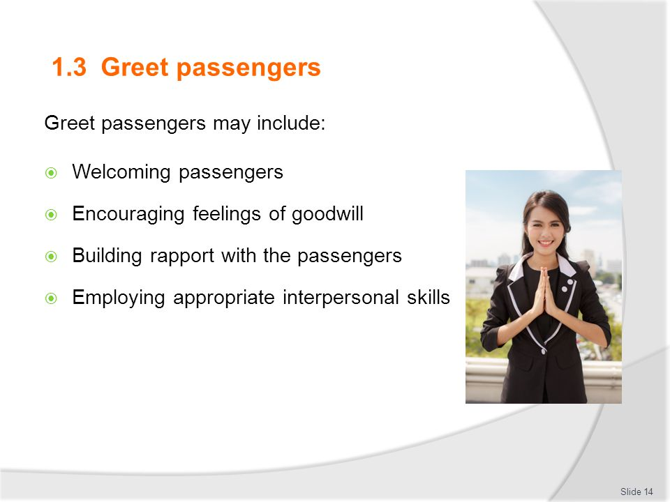 1.3 Greet passengers Greet passengers may include: