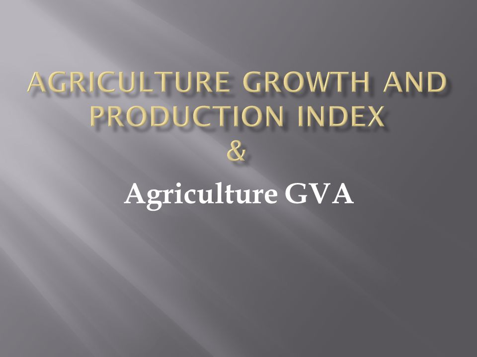 Agriculture Growth and Production Index &
