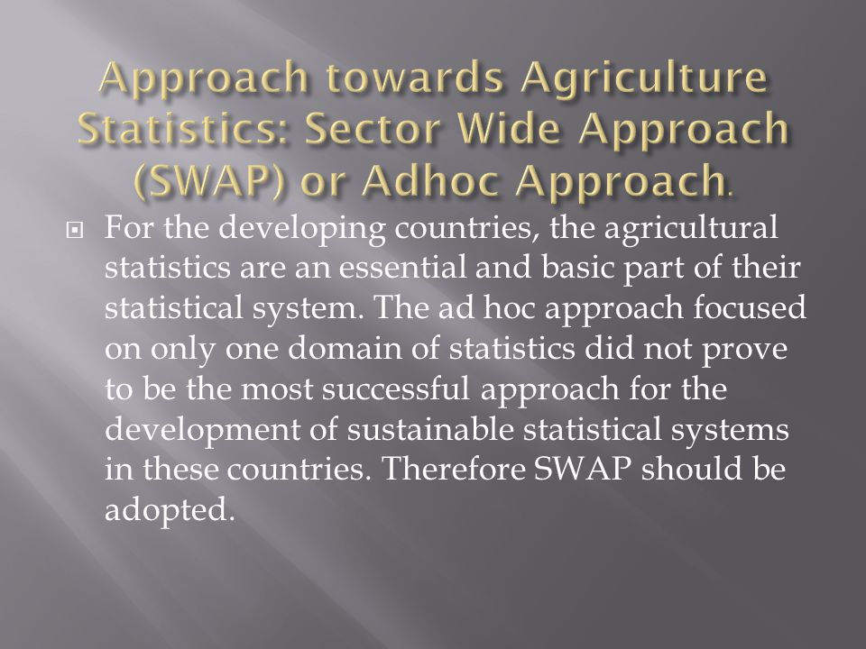 Approach towards Agriculture Statistics: Sector Wide Approach (SWAP) or Adhoc Approach.