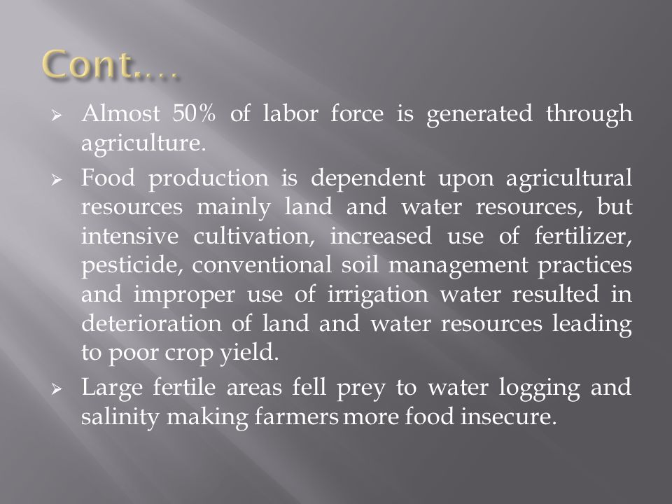 Cont.… Almost 50% of labor force is generated through agriculture.