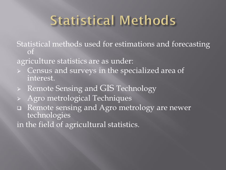 Statistical Methods Statistical methods used for estimations and forecasting of. agriculture statistics are as under: