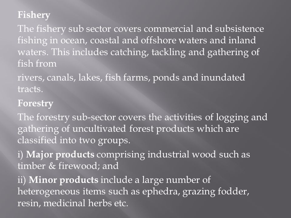 Fishery The fishery sub sector covers commercial and subsistence fishing in ocean, coastal and offshore waters and inland waters.