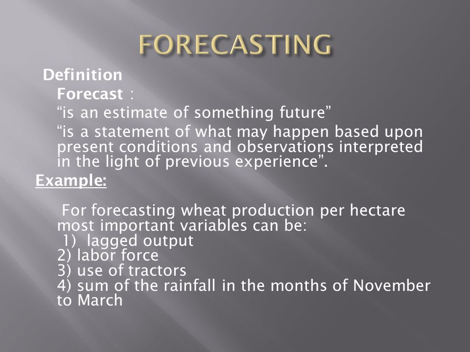 FORECASTING Forecast : is an estimate of something future
