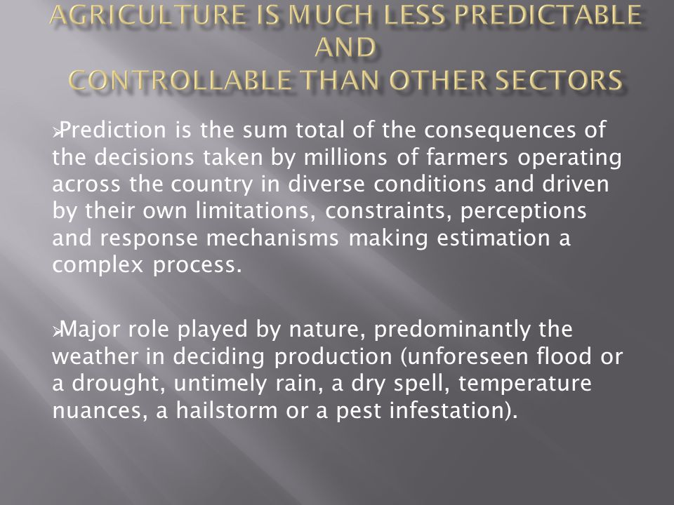 AGRICULTURE IS MUCH LESS PREDICTABLE AND CONTROLLABLE THAN OTHER SECTORS