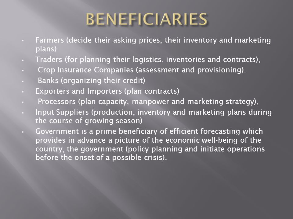 BENEFICIARIES Farmers (decide their asking prices, their inventory and marketing plans)