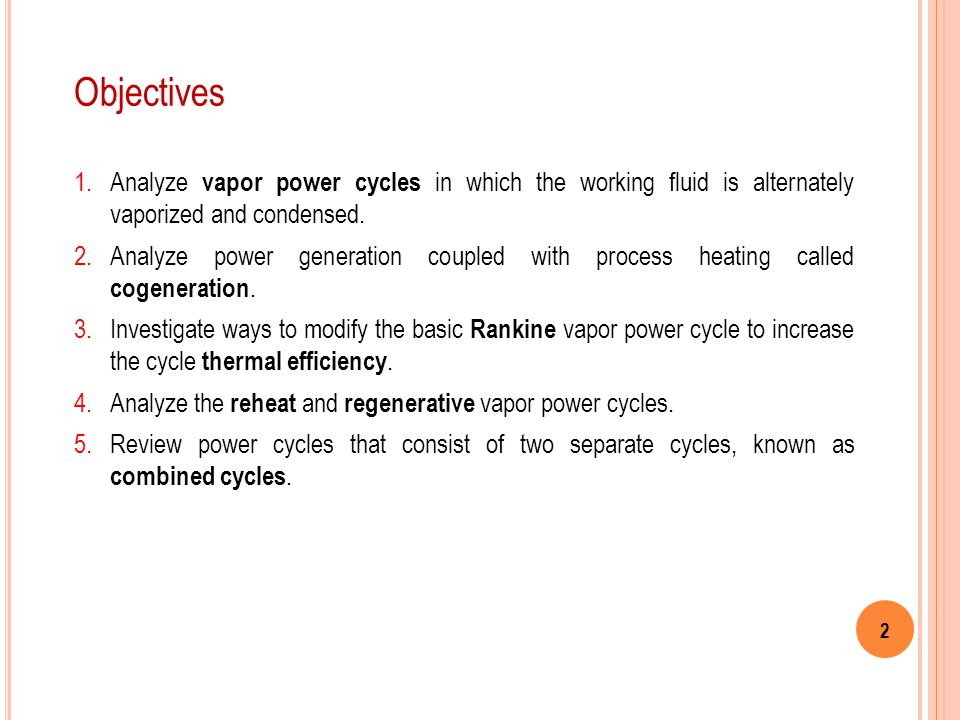 Objectives Analyze vapor power cycles in which the working fluid is alternately vaporized and condensed.
