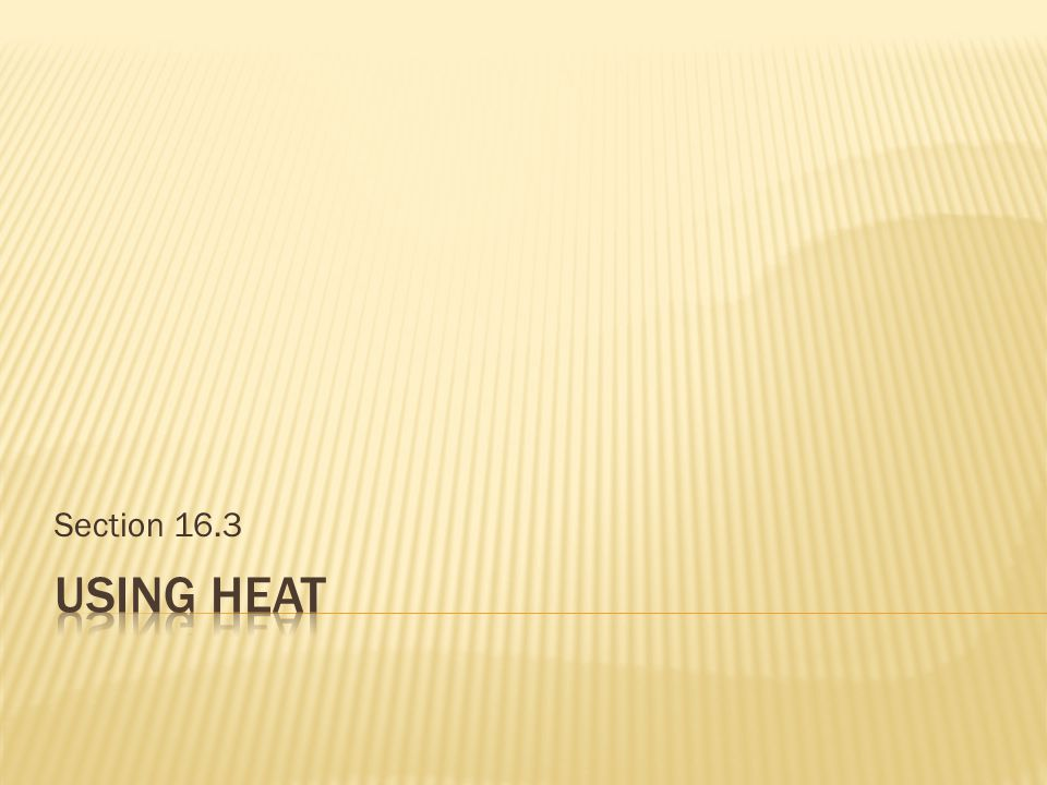 Section 16.3 Using Heat