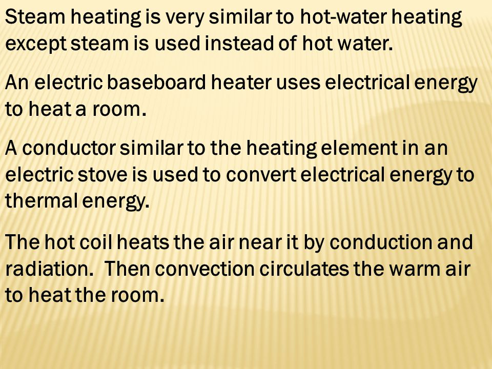 Steam heating is very similar to hot-water heating except steam is used instead of hot water.