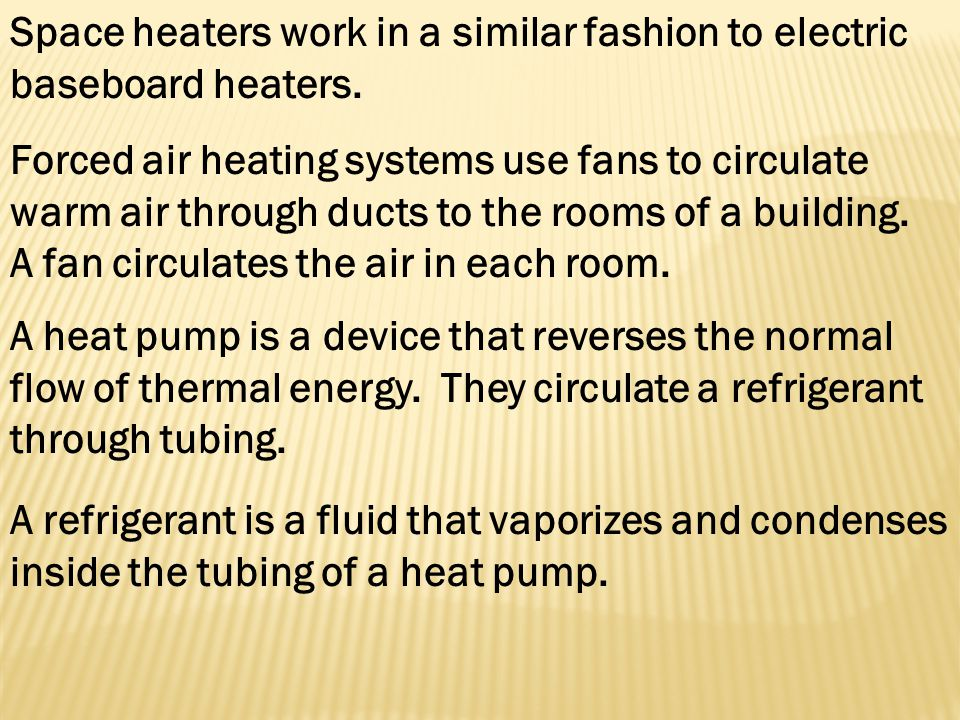 Space heaters work in a similar fashion to electric baseboard heaters.