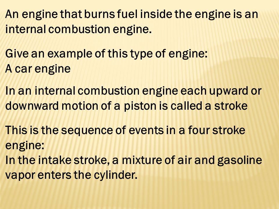 An engine that burns fuel inside the engine is an internal combustion engine.