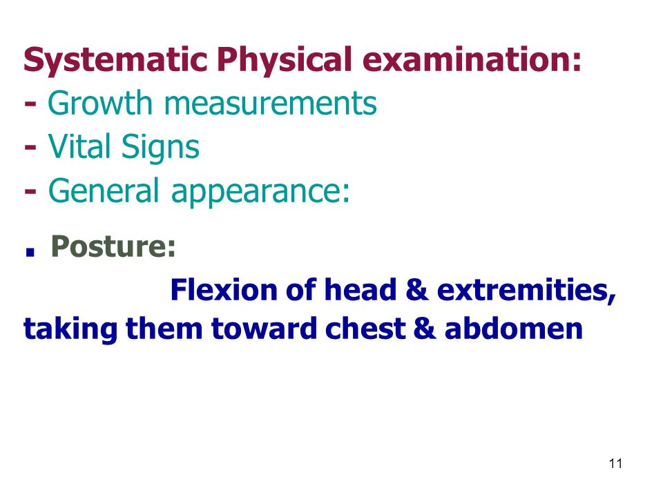 Systematic Physical examination: - Growth measurements - Vital Signs - General appearance: .