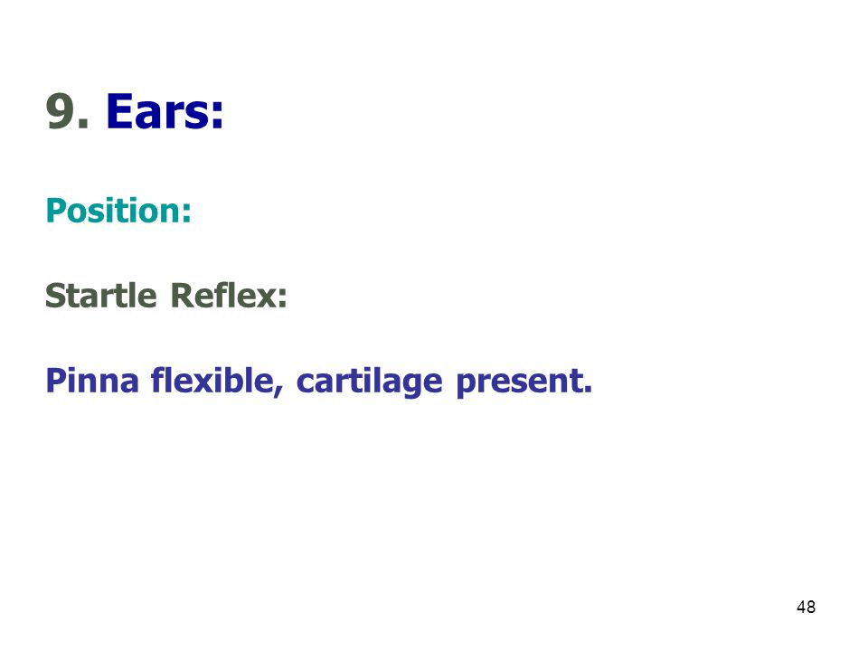 9. Ears: Position: Startle Reflex: Pinna flexible, cartilage present.