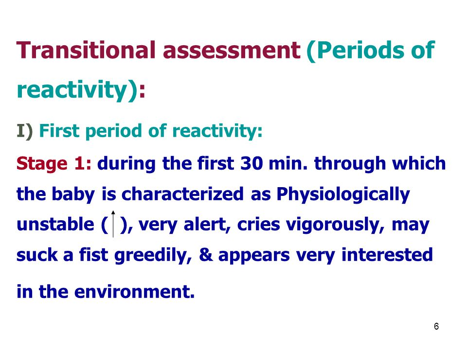 Transitional assessment (Periods of reactivity): I) First period of reactivity: Stage 1: during the first 30 min.