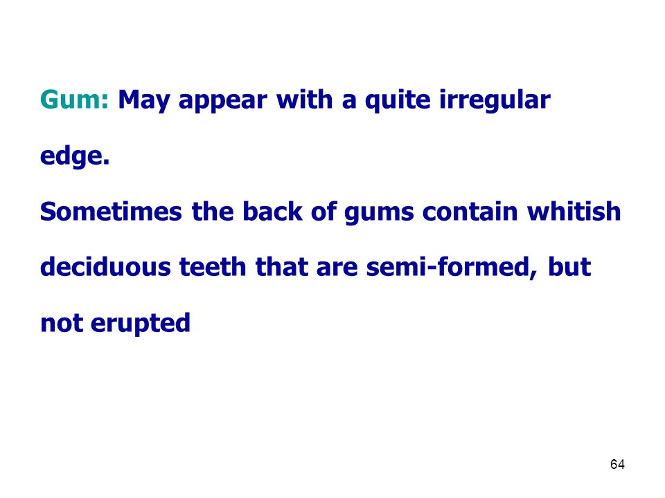 Gum: May appear with a quite irregular edge