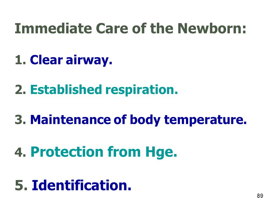 Immediate Care of the Newborn: 1. Clear airway. 2