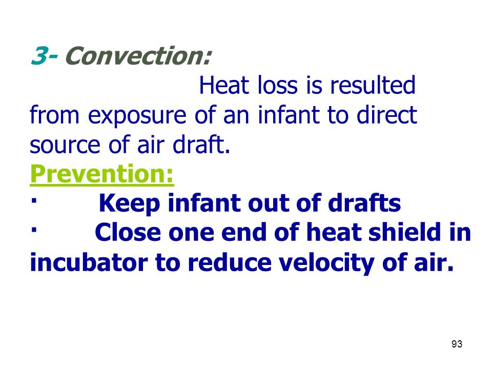 3- Convection: Heat loss is resulted from exposure of an infant to direct source of air draft.