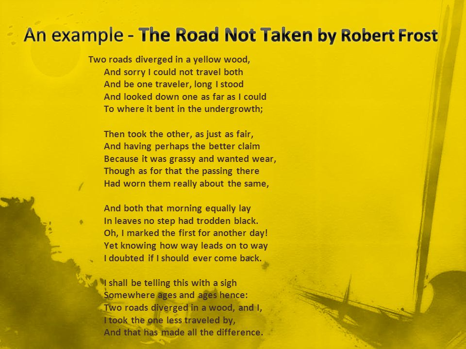 """the theme of choices in the road not taken by robert frost Sophia hill english 102 november 30, 2015 mrs spivey poem essay """"a road not taken"""" by robert frost i theme and mood a frost uses the two paths symbolically as a choice to be made between decisions having to be made b the sigh in the end of the poem, portrays a sign of regret, or realization of making the wrong choice ii."""