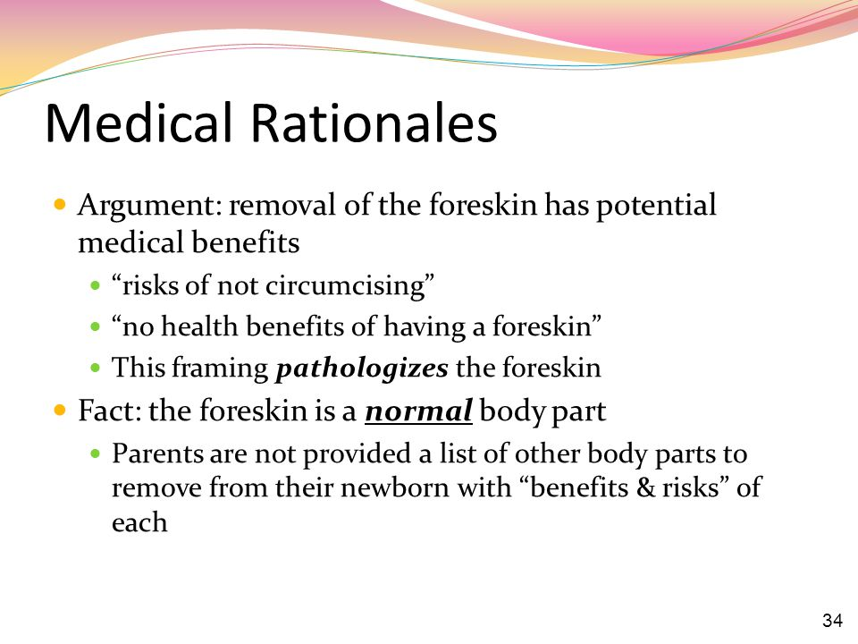 Medical Rationales Argument: removal of the foreskin has potential medical benefits. risks of not circumcising